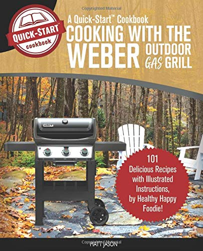 - Cooking With The Weber Outdoor Gas Grill, A Quick-Start Cookbook: 101 Delicious Grill Recipes with Illustrated Instructions, from Healthy Happy Foodie! (Home BBQ)