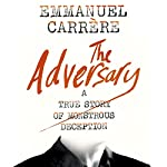 The Adversary: A True Story of Monstrous Deception | Emmanuel Carrère