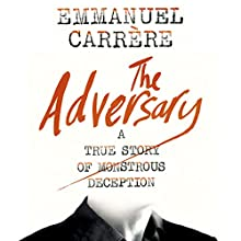 The Adversary: A True Story of Monstrous Deception Audiobook by Emmanuel Carrère Narrated by Joseph Kloska
