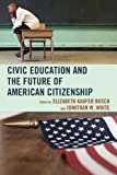 Civic Education and the Future of American Citizenship, , 0739170570