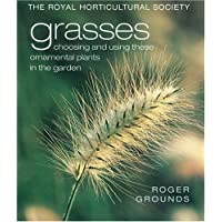 Grasses: Choosing and Using These Ornamental Plants in the Garden (The Royal Horticultural Society)