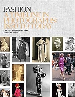 Fashion A Timeline In Photographs 1850 To Today Caroline Rennolds Milbank Harold Koda 9780847846023 Amazon Books