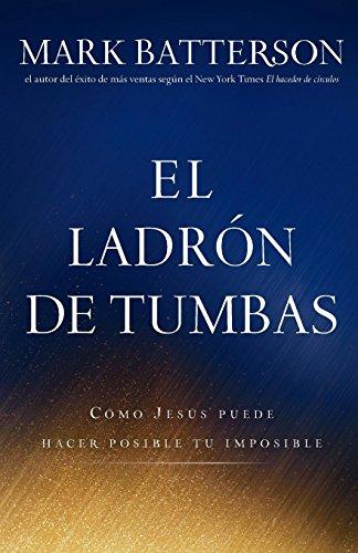 El ladron de tumbas: Como Jesus puede hacer posible tu imposible (Spanish Edition) [Mark Batterson] (Tapa Blanda)