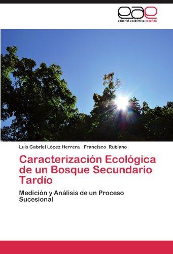 Descargar Libro Caracterizacion Ecologica De Un Bosque Secundario Tardio Luis Gabriel L. Pez Herrera