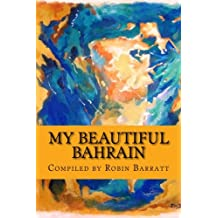 My Beautiful Bahrain: A collection of short stories and poetry about life and living in the Kingdom of Bahrain