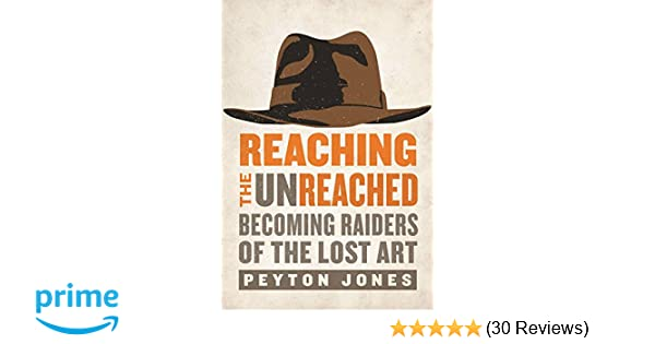 Reaching the unreached becoming raiders of the lost art peyton reaching the unreached becoming raiders of the lost art peyton jones alan hirsch 9780310531104 amazon books fandeluxe Choice Image