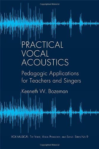 Practical Vocal Acoustics: Pedagogic Applications for Teachers and Singers (Vox Musicae: the Voice, Vocal Pedagogy, and Song) by Kenneth W. Bozeman - Bozeman Mall
