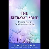 The Betrayal Bond: Breaking Free of Exploitive Relationships: Breaking Free of Exploitative Relationships