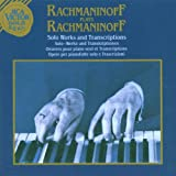 Rachmaninov Plays Rachmaninoff : Solo Works and Transcriptions