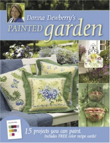 Donna Dewberry's Painted Garden: 15 Projects You Can Paint (Paint Donna Book Dewberry)