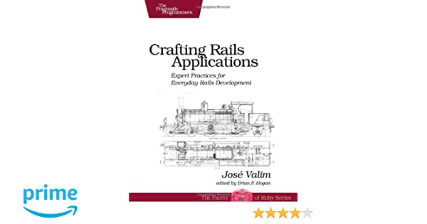 Crafting rails applications expert practices for everyday rails crafting rails applications expert practices for everyday rails development pragmatic programmers jose valim 9781934356739 amazon books fandeluxe Images