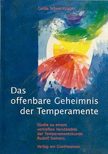 Das offenbare Geheimnis der Temperamente: Studien zu einem vertieften Verständnis der Temperamentskunde Rudolf Steiners