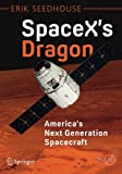 SpaceX's Dragon: America's Next Generation Spacecraft (Springer Praxis Books)