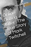 Online Dating Killer : The True Story of Mark Twitchell
