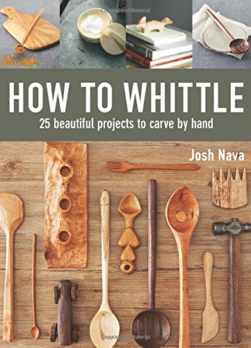How to Whittle: 25 Beautiful Projects to Carve
