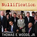 Nullification: How to Resist Federal Tyranny in the 21st Century Audiobook by Thomas E. Woods Narrated by Alan Sklar