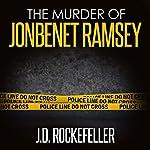 The Murder of JonBenet Ramsey | J.D. Rockefeller