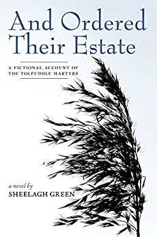 And Ordered Their Estate: A Fictional Account of the Tolpuddle Martyrs by [Green, Sheelagh]