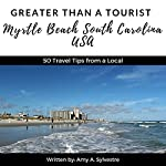 Greater Than a Tourist - Myrtle Beach, South Carolina USA: 50 Travel Tips from a Local   Greater Than a Tourist,Amy A. Sylvestre