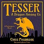 Tesser: A Dragon Among Us: A Reemergence Novel, Book 1 | Chris Philbrook