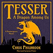 Tesser: A Dragon Among Us: A Reemergence Novel, Book 1 | Chris Philbrook