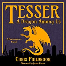 Tesser: A Dragon Among Us: A Reemergence Novel, Book 1 Audiobook by Chris Philbrook Narrated by James Foster