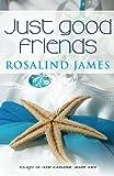 Just Good Friends, Rosalind James, 0988761912