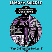 When Did You See Her Last?: All the Wrong Questions, Book 2 Audiobook by Lemony Snicket Narrated by Liam Aiken