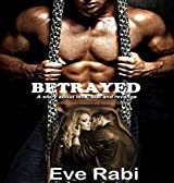 BETRAYED: A story about love, lust and revenge (A contemporary romance novel and suspense thriller)