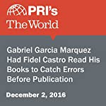 Gabriel Garcia Marquez Had Fidel Castro Read His Books to Catch Errors Before Publication | The World Staff