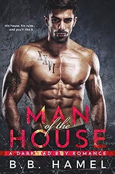 Man of the House: A Dark Bad Boy Romance by [Hamel, B. B.]