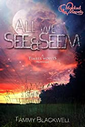 All We See & Seem (Timber Wolves Trilogy)