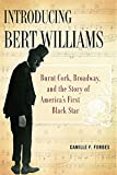 Introducing Bert Williams: Burnt Cork, Broadway, and the Story of America's First Black Star