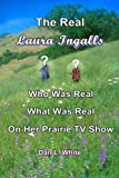 The Real Laura Ingalls: Who was Real, What was Real, on Her Prairie TV Show