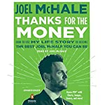 Thanks for the Money: How to Use My Life Story to Become the Best Joel McHale You Can Be | Joel McHale