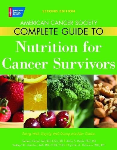 - American Cancer Society Complete Guide to Nutrition for Cancer Survivors: Eating Well, Staying Well During and After Cancer