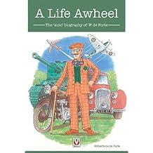A Life Awheel: The 'auto' biography of W de Forte