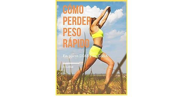 Cómo Perder Peso Rápido: En pocos DÍAS y en CASA eBook: LiBook ...