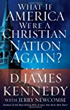 What If America Were a Christian Nation Again?, D. James Kennedy, 078526972X