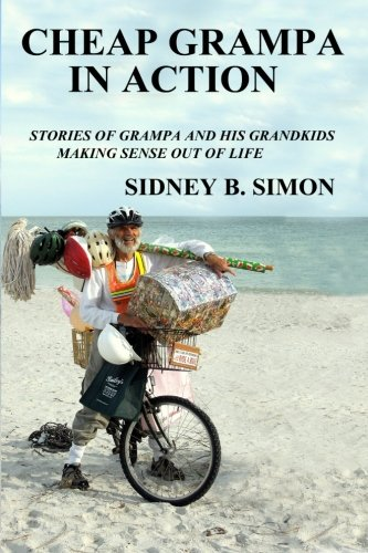 Cheap Grampa in Action: Stories of a grampa and his grand kids making sense out of life