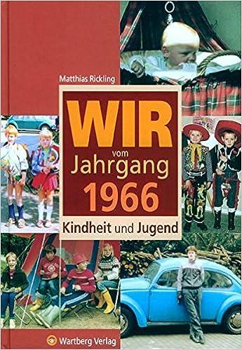 Wir Vom Jahrgang 1966 Kindheit Und Jugend Jahrgangsbande Amazon De Matthias Rickling Bucher