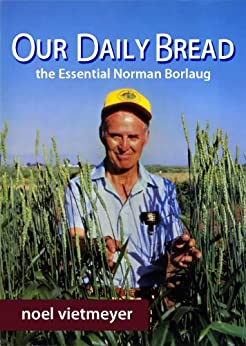 Our Daily Bread; The Essential Norman Borlaug by [Vietmeyer, Noel]