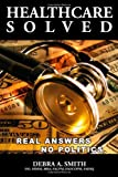 Healthcare Solved - Real Answers, No Politics, Debra Smith, 0557090326