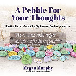 Book Cover: A Pebble for Your Thoughts: How One Kindness Rock At the Right Moment Can Change Your Life