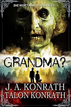 GRANDMA? - Attack of the Geriatric Zombies!: The Novel by [Konrath, J.A., Konrath, Talon]