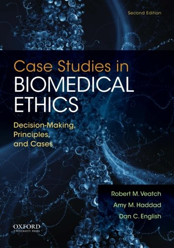 Case Studies in Biomedical Ethics: Decision-Making, Principles, and Cases