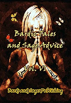 Bardic Tales and Sage Advice (Volume VI) by [Thompson, Amanda K., Fowler, Milo James, Weathersby, Lee, Fay, Richard H., Hodges, C. R., Greenberg, Raz, Smith, Ian Edward, Aquilone, James, Edwards, Bethany]