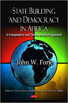 State Building and Democracy in Africa: A Comparative and Developmental Approach (African Political, Economic and Security Issues)