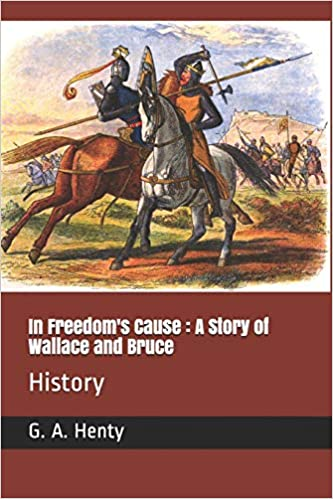 In Freedoms Cause : a Story of Wallace and Bruce