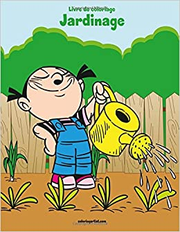 Livre De Coloriage Jardinage 1 Nick Snels 9781717005977